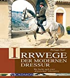 Irrwege der modernen Dressur: Die Suche nach der klassischen Alternative (Cadmos Pferdebuch)